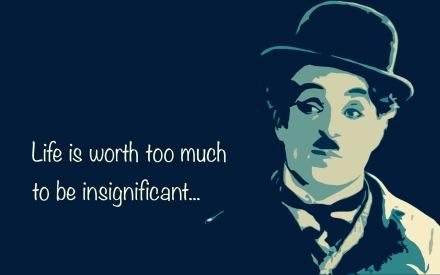La vie c'est bien trop pour être insignifiant/Life is worth too much to be insignificant
